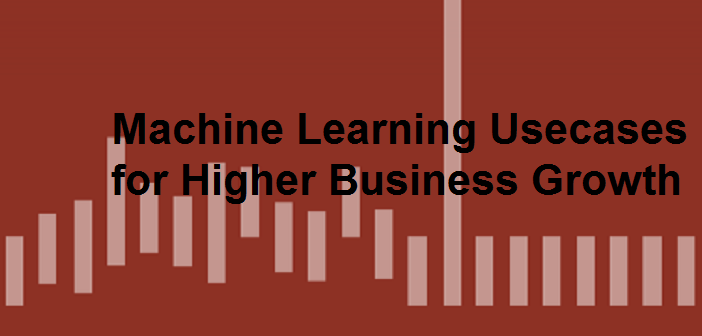 Machine Learning – 9 Most Common Usecases for Higher Business Growth