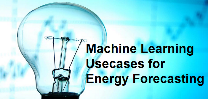 Top 4 Machine Learning Usecases for Energy Forecasting