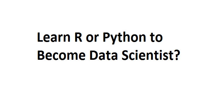 Learn R or Python for Becoming Data Scientist?