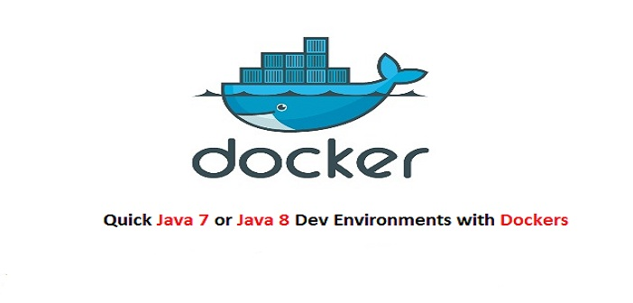 Docker – Quick Java 8 or Java 7 Dev Environment with Dockers